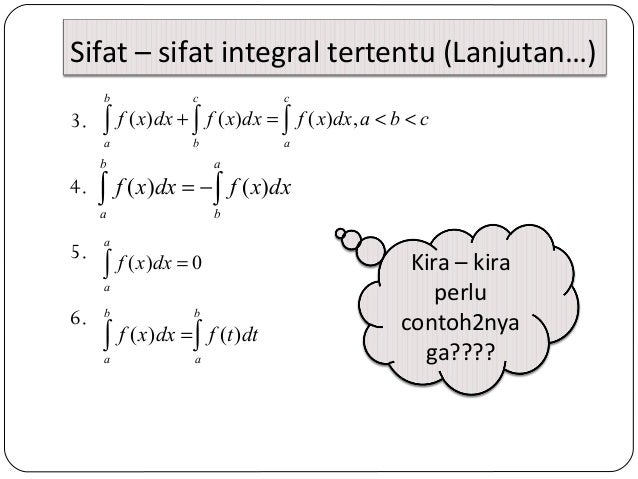 Sifat – sifat integral tertentu (Lanjutan…)3.4.5.6.( ) ( ) ( ) ,b c ca b af x dx f x dx f x dx a b c+ = < <∫ ∫ ∫( ) ( )b a...