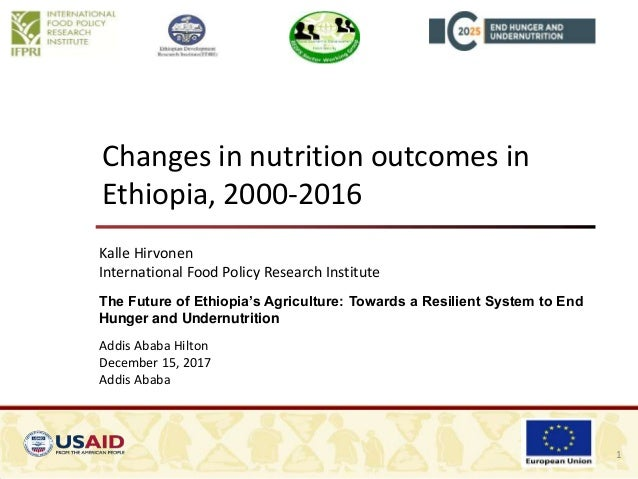 Changes in nutrition outcomes in Ethiopia, 2000-2016 Kalle Hirvonen International Food Policy Research Institute The Futur...