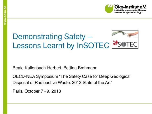 www.oeko.de  Demonstrating Safety – Lessons Learnt by InSOTEC Beate Kallenbach-Herbert, Bettina Brohmann OECD-NEA Symposiu...