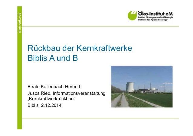 www.oeko.de  Rückbau der Kernkraftwerke  Biblis A und B  Beate Kallenbach-Herbert  Jusos Ried, Informationsveranstaltung  ...