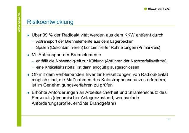 12  www.oeko.de Risikoentwicklung  ● Über 99 % der Radioaktivität werden aus dem KKW entfernt durch  ‒ Abtransport der Bre...