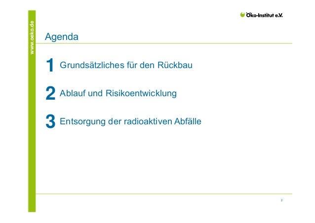 2  www.oeko.de Agenda  1 Grundsätzliches für den Rückbau  Kapitelüberschrift  2 Ablauf und Risikoentwicklung  3 Entsorgung...