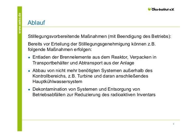 9  www.oeko.de Ablauf  Stilllegungsvorbereitende Maßnahmen (mit Beendigung des Betriebs):  Bereits vor Erteilung der Still...