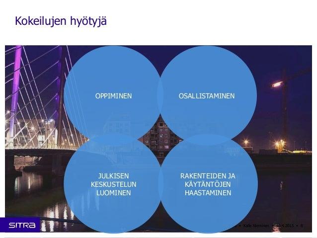 Kokeilujen hyötyjä Sitra • Kalle Nieminen • 10.4.2015 • 8 OPPIMINEN OSALLISTAMINEN RAKENTEIDEN JA KÄYTÄNTÖJEN HAASTAMINEN ...