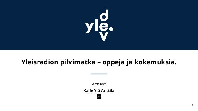 Yleisradion pilvimatka – oppeja ja kokemuksia. 1 Architect Kalle Ylä-Anttila