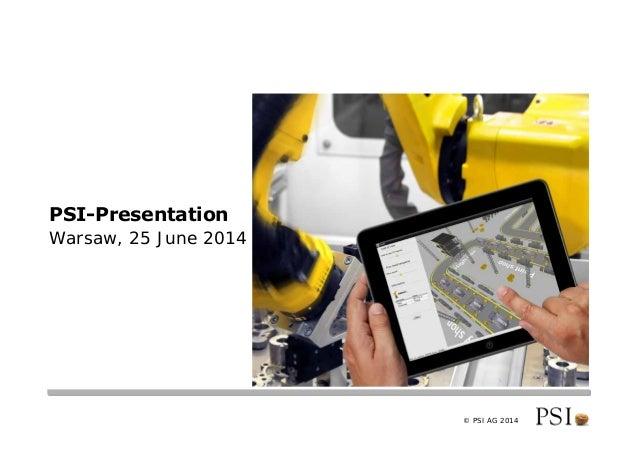 © PSI AG 2014 PSI-Presentation Warsaw, 25 June 2014