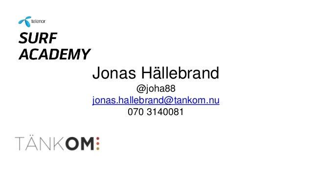 Jonas Hällebrand @joha88 jonas.hallebrand@tankom.nu 070 3140081
