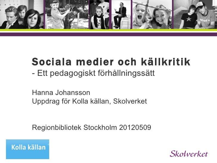 OH-mallenSociala medier och källkritik- Ett pedagogiskt förhållningssättHanna JohanssonUppdrag för Kolla källan, Skolverke...
