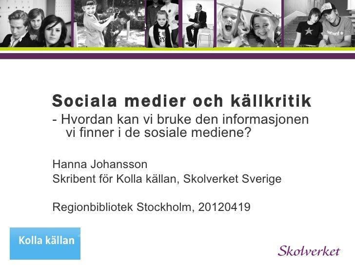 OH-mallenSociala medier och källkritik- Hvordan kan vi bruke den informasjonen  vi finner i de sosiale mediene?Hanna Johan...