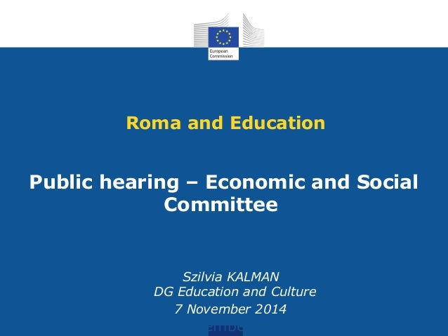 Roma and Education  Public hearing – Economic and Social  Committee  Szilvia KALMAN  DG Education and Culture  7 November ...