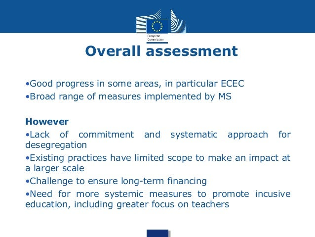 Overall assessment  •Good progress in some areas, in particular ECEC  •Broad range of measures implemented by MS  However ...