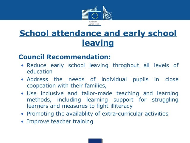 School attendance and early school  leaving  • Council Recommendation:  • Reduce early school leaving throghout all levels...