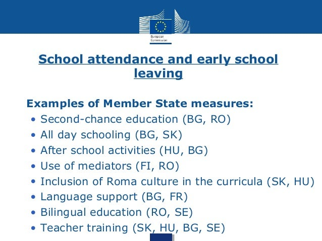 School attendance and early school  leaving  • Examples of Member State measures:  • Second-chance education (BG, RO)  • A...
