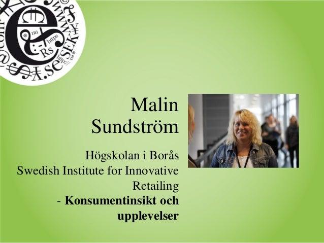 Malin Sundström Högskolan i Borås Swedish Institute for Innovative Retailing - Konsumentinsikt och upplevelser