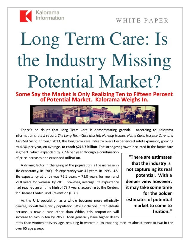 W H I T E P A P E R Long Term Care: Is the Industry Missing Potential Market?Some Say the Market Is Only Realizing Ten to ...
