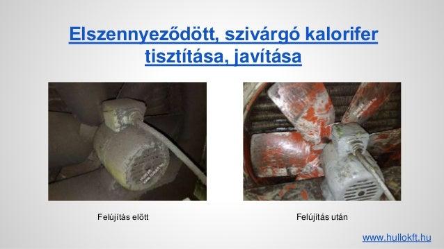 Elszennyeződött, szivárgó kalorifer tisztítása, javítása www.hullokft.hu Felújítás előtt Felújítás után