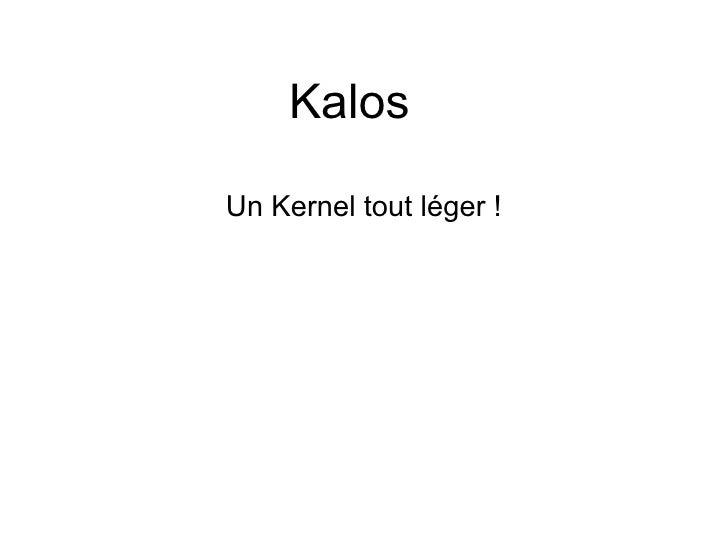 Kalos Un Kernel tout léger !