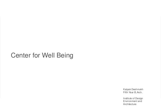 Center for Well Being                        Kalpak Deshmukh                        Fifth Year B.Arch.                    ...