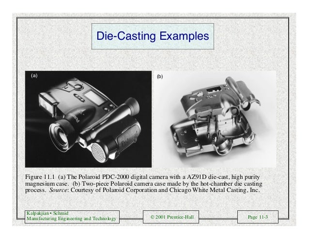 Kalpakjian • Schmid Manufacturing Engineering and Technology © 2001 Prentice-Hall Page 11-3 Die-Casting Examples (a) (b) F...