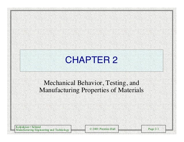 Kalpakjian • Schmid Manufacturing Engineering and Technology © 2001 Prentice-Hall Page 2-1 CHAPTER 2 Mechanical Behavior, ...