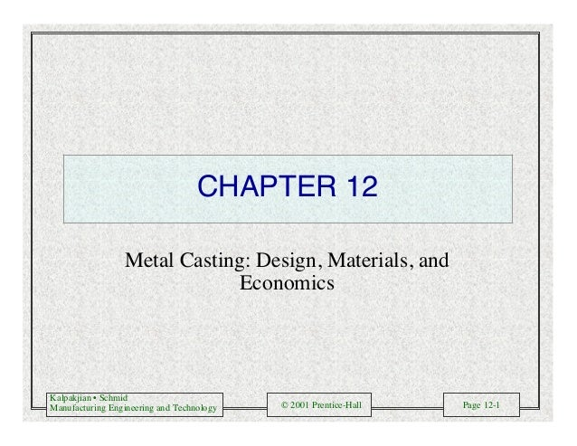Kalpakjian • Schmid Manufacturing Engineering and Technology © 2001 Prentice-Hall Page 12-1 CHAPTER 12 Metal Casting: Desi...