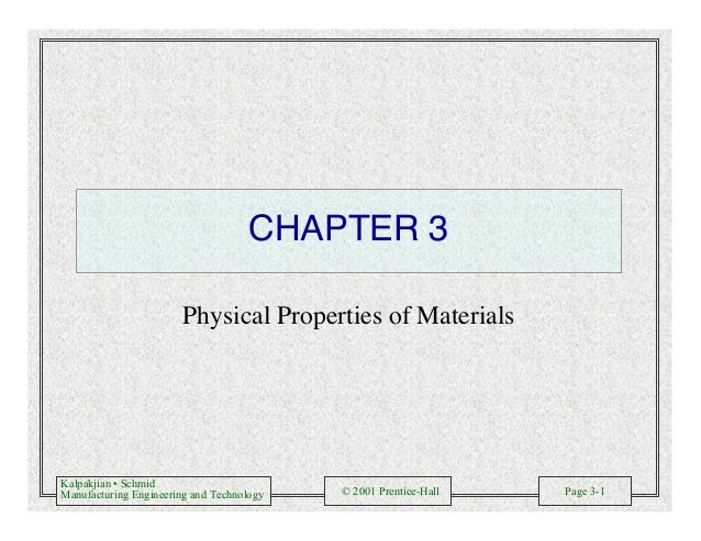 Kalpakjian • Schmid Manufacturing Engineering and Technology © 2001 Prentice-Hall Page 3-1 CHAPTER 3 Physical Properties o...