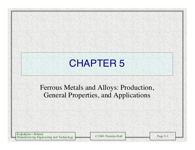 Kalpakjian • Schmid Manufacturing Engineering and Technology © 2001 Prentice-Hall Page 5-1 CHAPTER 5 Ferrous Metals and Al...