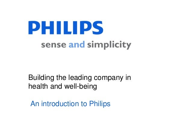 Building the leading company in health and well-being An introduction to Philips