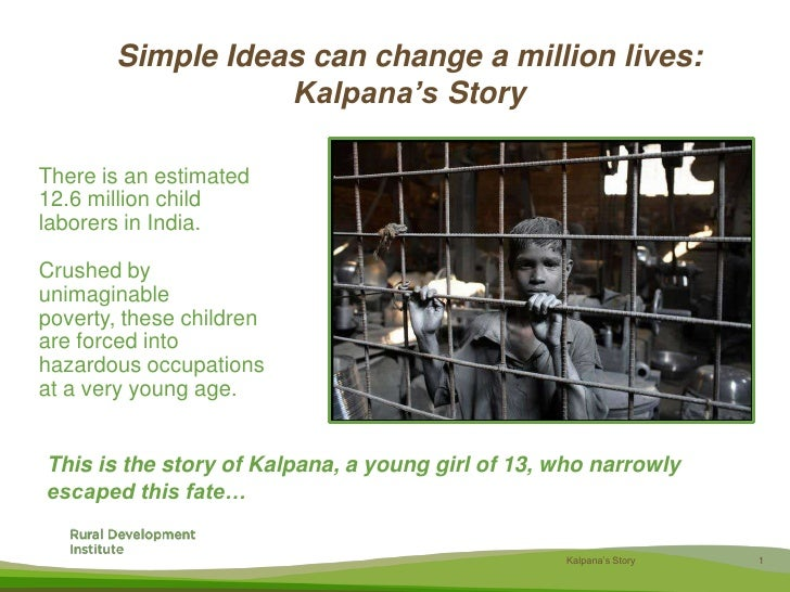 Simple Ideas can change a million lives:Kalpana's Story<br />There is an estimated 12.6 million child laborers in India. <...