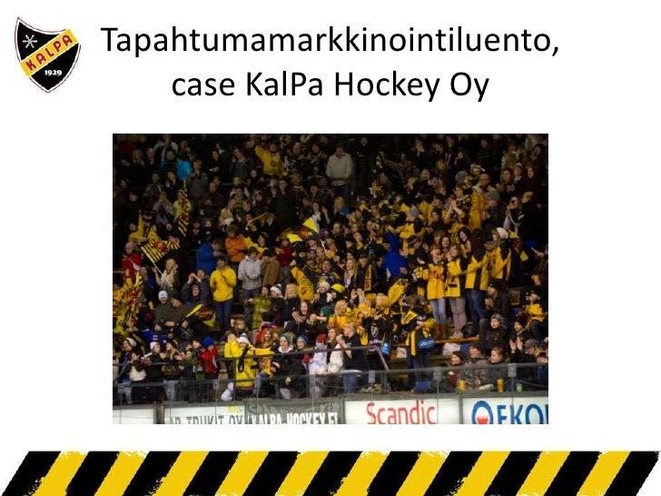 Tapahtumamarkkinointiluento,case KalPa Hockey Oy<br />
