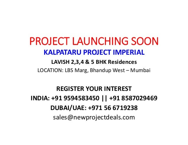 PROJECT LAUNCHING SOON KALPATARU PROJECT IMPERIAL LAVISH 2,3,4 & 5 BHK Residences LOCATION: LBS Marg, Bhandup West – Mumba...