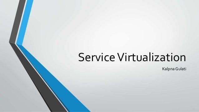 ServiceVirtualization Kalpna Gulati
