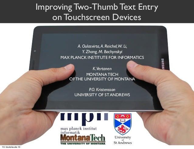 Improving Two-Thumb Text Entryon Touchscreen DevicesA. Oulasvirta,A. Reichel,W. Li,Y. Zhang, M. BachynskyiK.VertanenP.O. K...