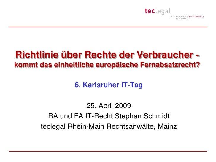 Richtlinie über Rechte der Verbraucher -kommt das einheitliche europäische Fernabsatzrecht?<br />6. Karlsruher IT-Tag<br /...