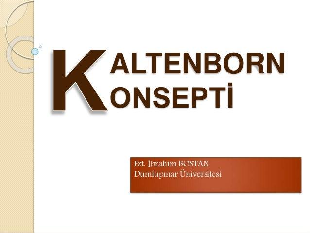 ALTENBORN ONSEPTİ Fzt. İbrahim BOSTAN Dumlupınar Üniversitesi
