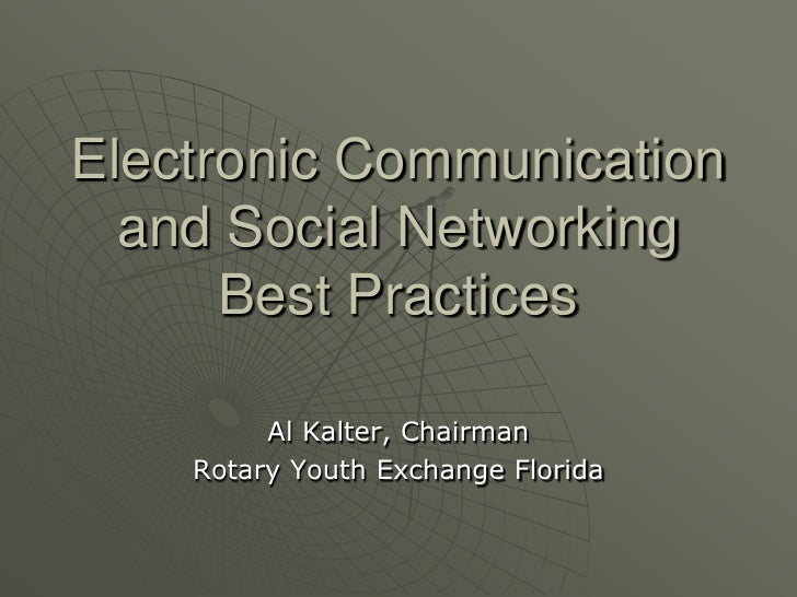 Electronic Communication  and Social Networking      Best Practices         Al Kalter, Chairman    Rotary Youth Exchange F...