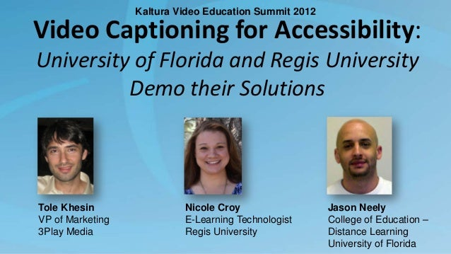 Kaltura Video Education Summit 2012  Video Captioning for Accessibility: University of Florida and Regis University Demo t...