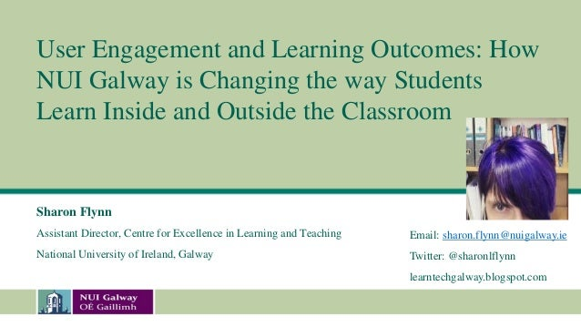 User Engagement and Learning Outcomes: How NUI Galway is Changing the way Students Learn Inside and Outside the Classroom ...