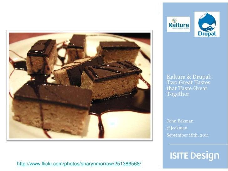 Kaltura & Drupal: Two Great Tastes that Taste Great Together<br />John Eckman<br />@jeckman<br />September 18th, 2011<br /...
