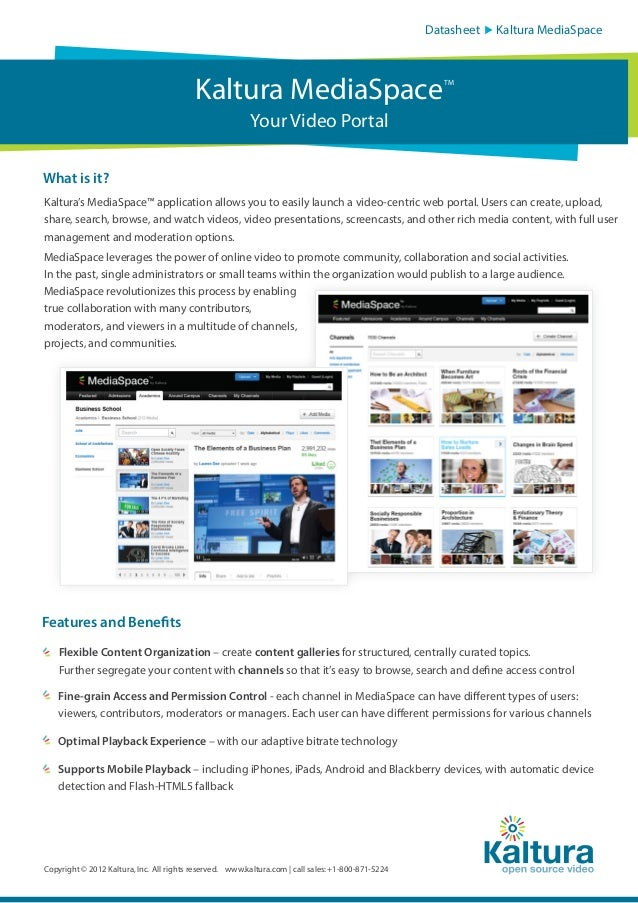 Datasheet  Kaltura MediaSpace  Kaltura MediaSpace  TM  Your Video Portal What is it? Kaltura's MediaSpace™ application all...