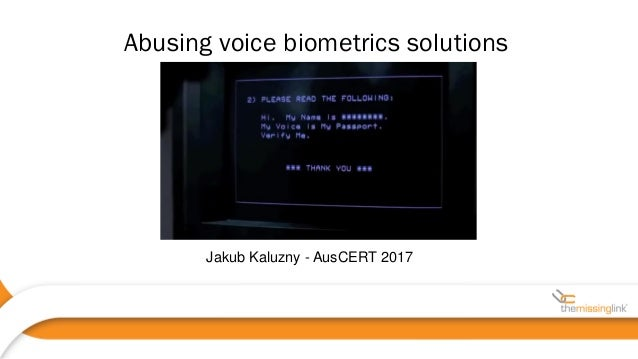 Jakub Kaluzny - AusCERT 2017 Abusing voice biometrics solutions