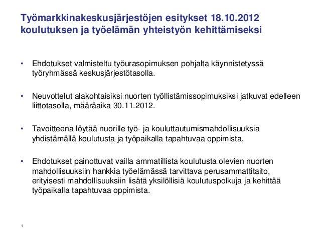 Työmarkkinakeskusjärjestöjen esitykset 18.10.2012koulutuksen ja työelämän yhteistyön kehittämiseksi•   Ehdotukset valmiste...
