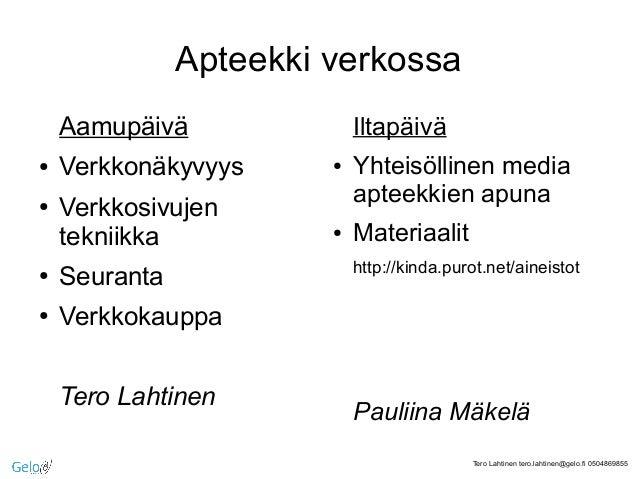 Tero Lahtinen tero.lahtinen@gelo.fi 0504869855Apteekki verkossaAamupäivä● Verkkonäkyvyys● Verkkosivujentekniikka● Seuranta...