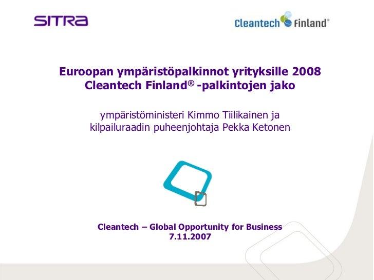 Euroopan ympäristöpalkinnot yrityksille 2008    Cleantech Finland® -palkintojen jako        ympäristöministeri Kimmo Tiili...