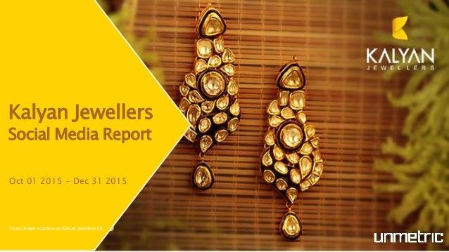 Kalyan Jewellers Social Media Report Oct 01 2015 - Dec 31 2015 Cover image courtesy of Kalyan Jewellers FB