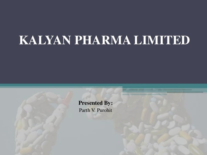 KALYAN PHARMA LIMITED       Presented By:       Parth V. Purohit