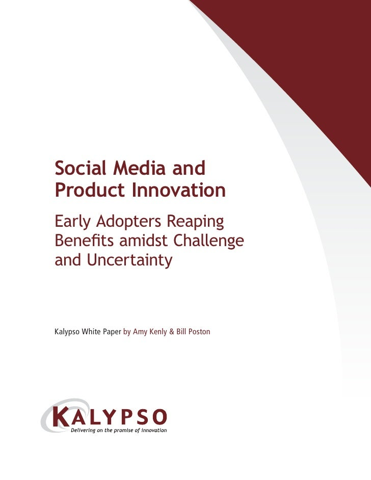 Social Media andProduct InnovationEarly Adopters ReapingBenefits amidst Challengeand UncertaintyKalypso White Paper by Amy...