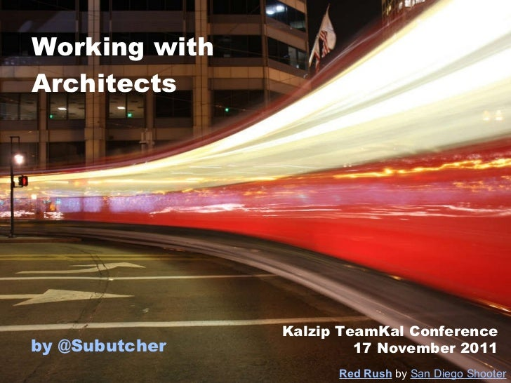 Working with Architects by @ Subutcher Red Rush   by   San Diego Shooter Kalzip TeamKal Conference 17 November 2011