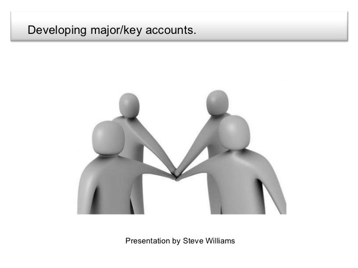 Developing major/key accounts. Presentation by Steve Williams