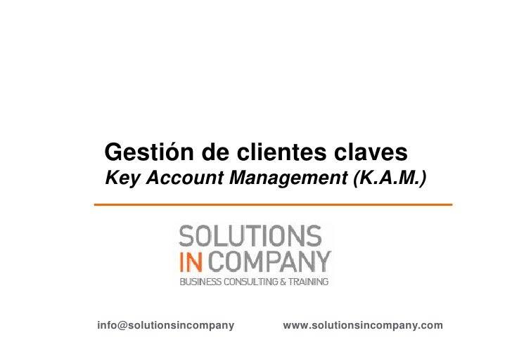 Gestión de clientes claves Key Account Management (K.A.M.)info@solutionsincompany   www.solutionsincompany.com